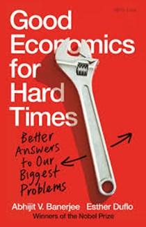 Good Economics for Hard Times, Abhijit V. Banerjee& Esther Duflo